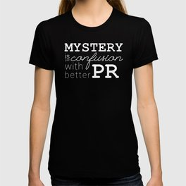 Mystery is just confusion with better PR T-shirt