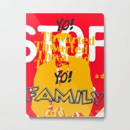 Yo Fam! Metal Print