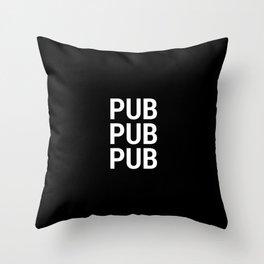 PUB PUB PUB Throw Pillow