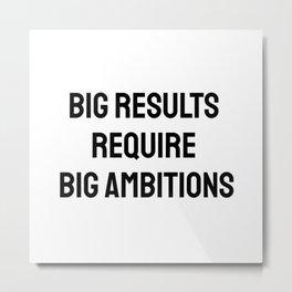 Big results require big ambitions Metal Print