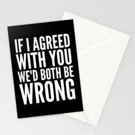 If I Agreed With You We'd Both Be Wrong (Black & White) Stationery Cards