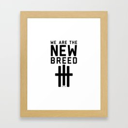 We Are The New Breed Framed Art Print