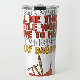 Bagpiper Gift 3 Little Words I Love to Hear I Play Bagpipes Travel Mug