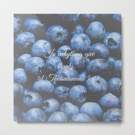In everything give thanks. Bible Verse. Blueberries Metal Print