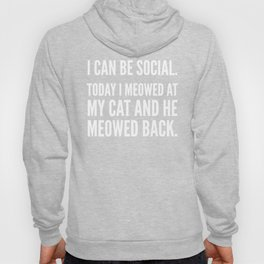 I Can Be Social Today I Meowed At My Cat And He Meowed Back (Black & White) Hoody