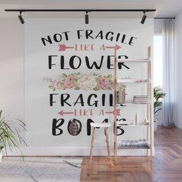 Not Fragile Like A Flower Fragile Like A Bomb Feminist gift T-Shirt Wall Mural