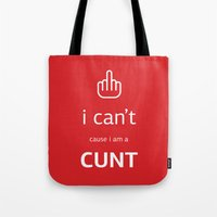 cunt Tote Bags featuring i can't cause i'm a cunt by explicit motos