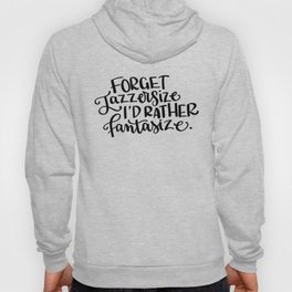Jazzersize or Fantasize? Funny Workout Quote Hoody