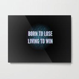 Born To Lose Living to Win Metal Print