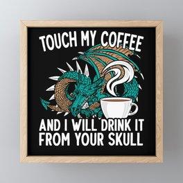 Touch My Coffee Caffeine Addict Dragon Mythical Framed Mini Art Print