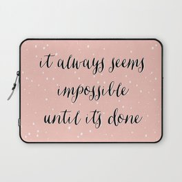 IT ALWAYS SEEMS IMPOSSIBLE UNTIL IT'S DONE Laptop Sleeve