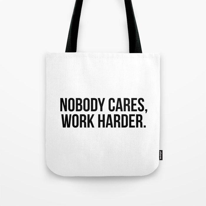 Nobody cares, work harder. Tote Bag