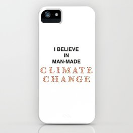 I believe in man-made CLIMATE CHANGE iPhone Case