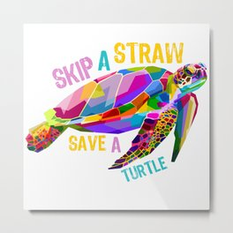 Skip a Straw Save a Turtle Tees Save Turtles Tee Shirt Metal Print