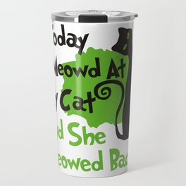 Today I Meowd At My Cat And She Meowed Travel Mug