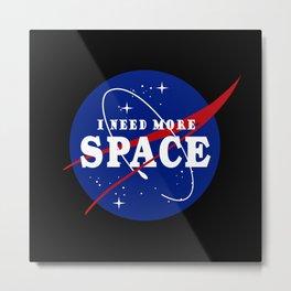 I Need More Space NASA Parody Metal Print
