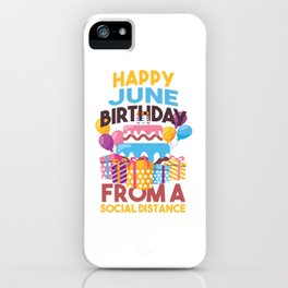 Social Distancing Gift Happy June Birthday From A Social Distance iPhone Case