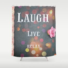 Laugh, Live, Relax Shower Curtain