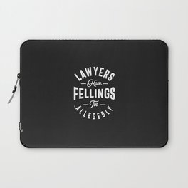 Lawyers Have Feelings Too. Allegedly Laptop Sleeve