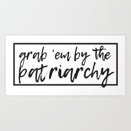 Grab 'Em by the Patriarchy Art Print