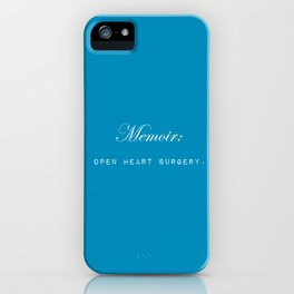 Memoir is like performing open heart surgery on yourself: sentimental gifts for writers iPhone Case