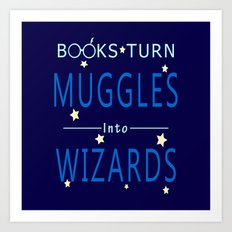POTTER - BOOKS TURN MUGGLES INTO WIZARDS Art Print