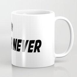 Now or Never Coffee Mug