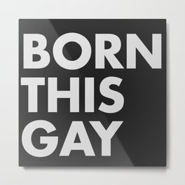 BORN THIS GAY Metal Print