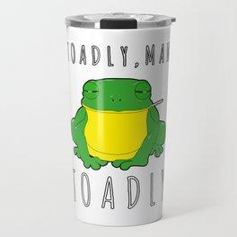 Toadly, Man. Toadly Funny Smoking Toad Frog Amphibian Medical Student Travel Mug