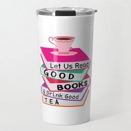 Let Us Read Good Books Drink Good Tea T-Shirt Travel Mug