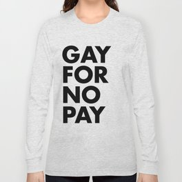 GAY FOR NO PAY Long Sleeve T-shirt