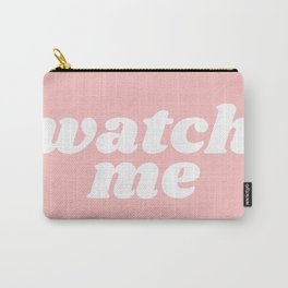 watch me Carry-All Pouch