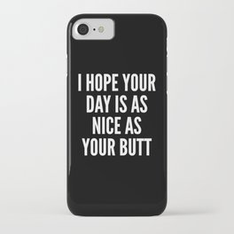 I HOPE YOUR DAY IS AS NICE AS YOUR BUTT (Black & White) iPhone Case