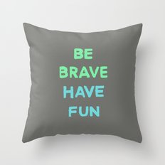 Be Brave Have Fun Throw Pillow