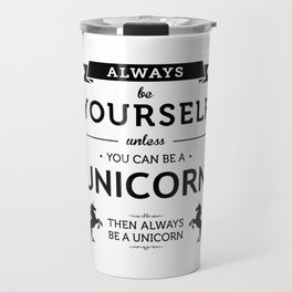 Always Be Yourself unless You can be a Unicorn Print Travel Mug