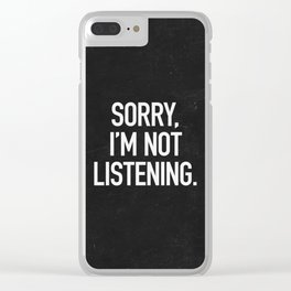 Sorry, I'm not listening Clear iPhone Case