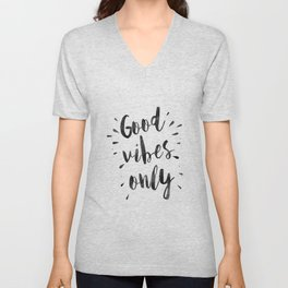 good vibes only,office decor,home decor,home sign,wall art,quote prints,positive,inspirational Unisex V-Neck