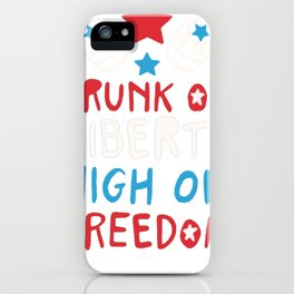 DRUNK ON LIBERTY HIGH ON FREEDOM T-SHIRT iPhone Case