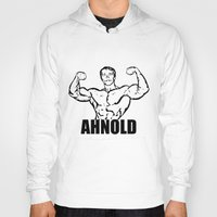 arnold Hoodies featuring Arnold Schwarzenegger  |  AHNOLD by Silvio Ledbetter