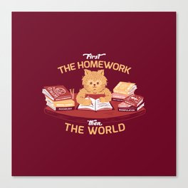 First the homework, then the world Canvas Print