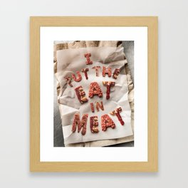I Put the Eat in Meat Framed Art Print