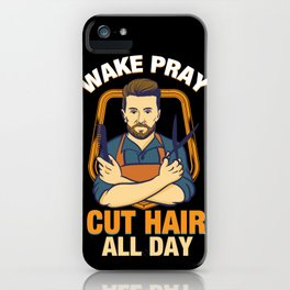 Wake Pray Cut Hair All Day - Funny Barber and Hairdresser Gifts iPhone Case