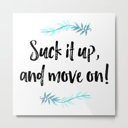 Suck it up, and move on! Typography Metal Print