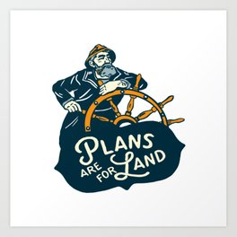 """""""Plans Are For Land"""" Cool Nautical Illustration Art Print"""