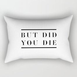 But did you die Rectangular Pillow