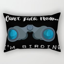 I can't talk now - I'm Birding Rectangular Pillow