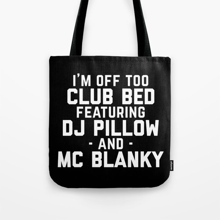 Club Bed Funny Quote Tote Bag