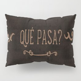 QUÈ PASA? Pillow Sham