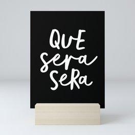 Que Sera Sera black and white typography wall art home decor life quote handwritten beautiful words Mini Art Print