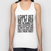 blankets Tank Tops featuring I CAN'T GET OUT OF BED THE BLANKETS HAVE ACCEPTED ME AS ONE OF THEIR OWN by CreativeAngel